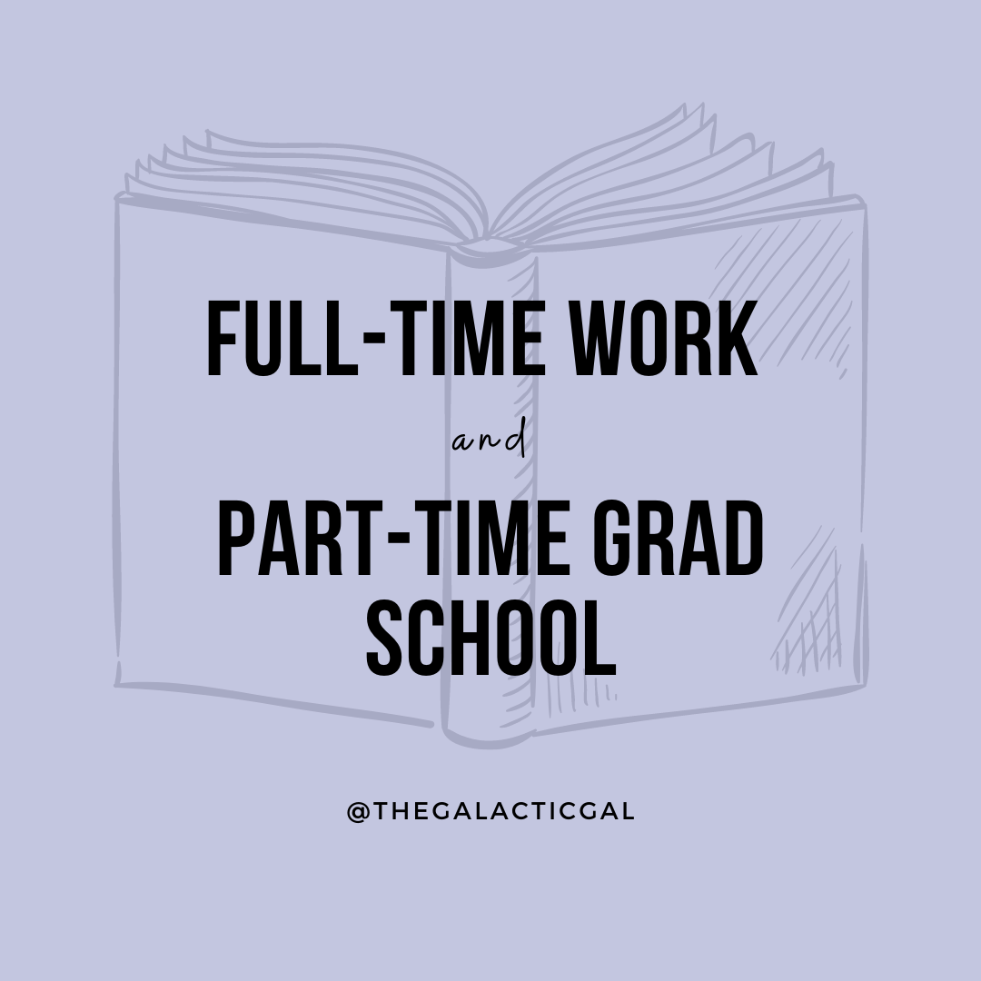 Full-Time Work, Part-Time Grad School: What You Need to Know