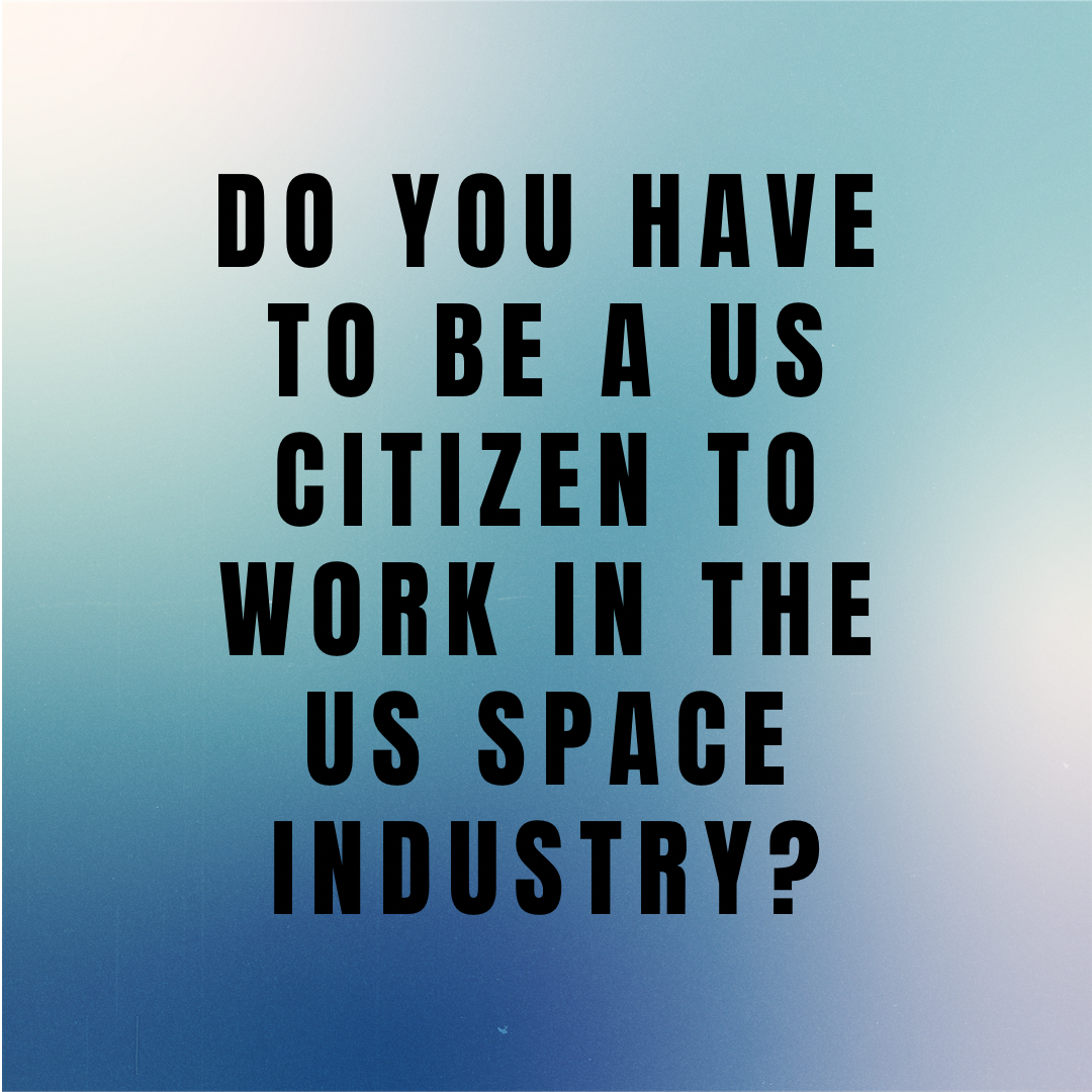 Do You Have to be a US Citizen to Work in the US Space Industry?